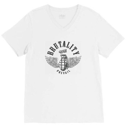 Brutality Will Prevail V-neck Tee Designed By Estore