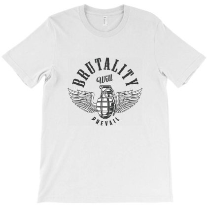 Brutality Will Prevail T-shirt Designed By Estore