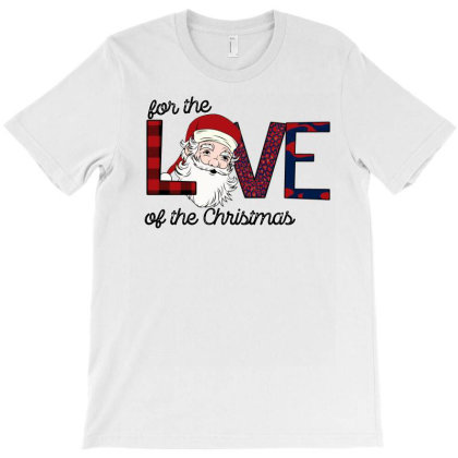For The Love Of The Christmas T-shirt Designed By Bettercallsaul