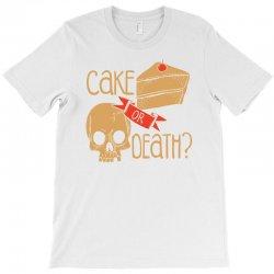 cake or death T-Shirt | Artistshot