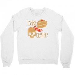 cake or death Crewneck Sweatshirt | Artistshot