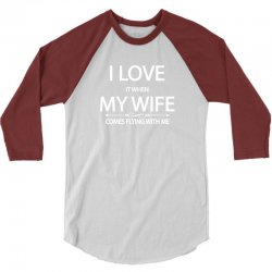 I Love  It When My Wife Comes Flying With Me 3/4 Sleeve Shirt | Artistshot
