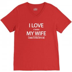 I Love  It When My Wife Comes Flying With Me V-Neck Tee | Artistshot