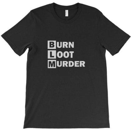 Blm Burn Loot Murder Logo T-shirt Designed By Ria Amarzhani