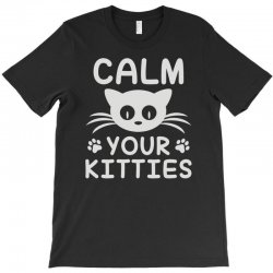 calm you kitties T-Shirt | Artistshot