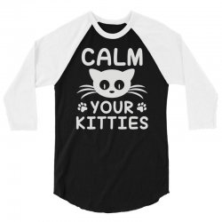 calm you kitties 3/4 Sleeve Shirt | Artistshot