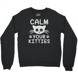 calm you kitties Crewneck Sweatshirt | Artistshot