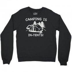 camping is in tents Crewneck Sweatshirt | Artistshot
