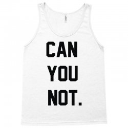 can you not Tank Top | Artistshot
