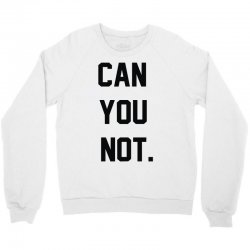can you not Crewneck Sweatshirt | Artistshot