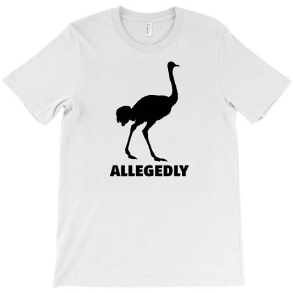 Allegedly Funny Ostrich T-shirt Designed By Bettercallsaul
