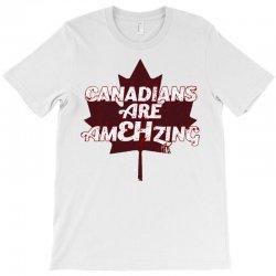 canadians are amehzing T-Shirt | Artistshot
