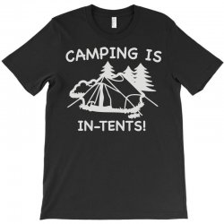 camping is in tents T-Shirt | Artistshot
