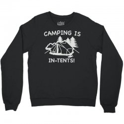 camping is in tents Crewneck Sweatshirt | Artistshot