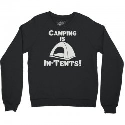 camping is intents Crewneck Sweatshirt | Artistshot