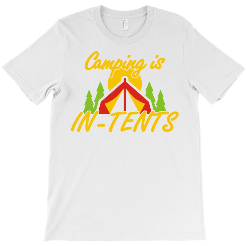 Camping Is In Tents T-shirt   Artistshot