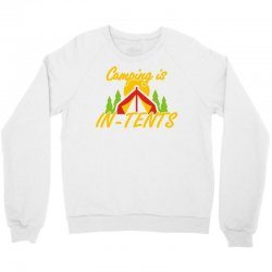 camping is in tents Crewneck Sweatshirt   Artistshot