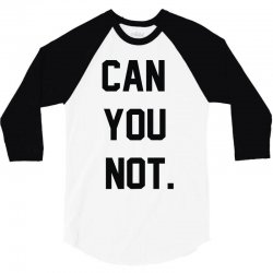 can you not 3/4 Sleeve Shirt | Artistshot
