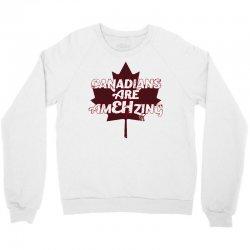 canadians are amehzing Crewneck Sweatshirt | Artistshot