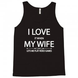 I Love It When My Wife Lets Me Play Video Games Tank Top | Artistshot