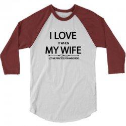 I Love It When My Wife Lets Me Practice Marathons 3/4 Sleeve Shirt | Artistshot