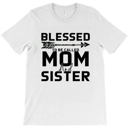 Blessed Mom And Sister T-shirt Designed By Bettercallsaul