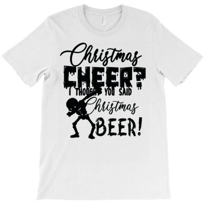 Christmas Cheer I Thought You Said Christmas Beer T-shirt Designed By Bettercallsaul