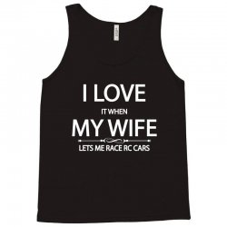 I Love It When My Wife Lets Me Race Rc Cars Tank Top   Artistshot