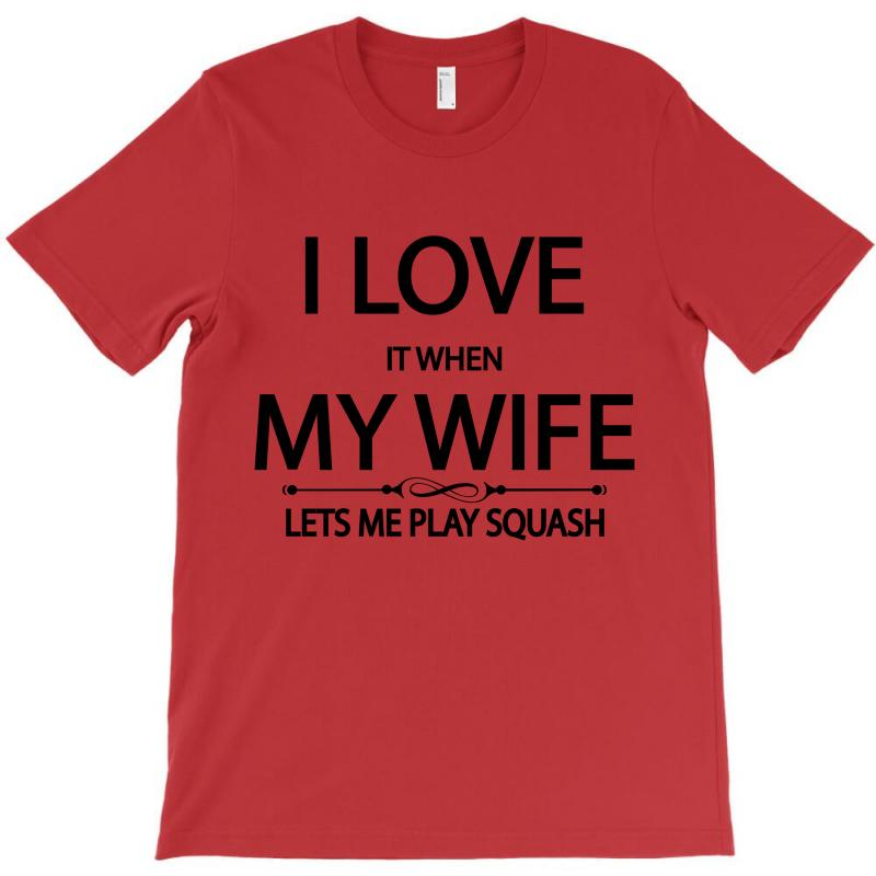 I Love It When My Wife Lets Me Play Squash T-shirt | Artistshot