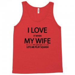 I Love It When My Wife Lets Me Play Squash Tank Top | Artistshot