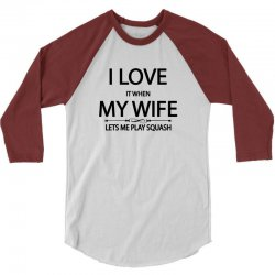 I Love It When My Wife Lets Me Play Squash 3/4 Sleeve Shirt | Artistshot
