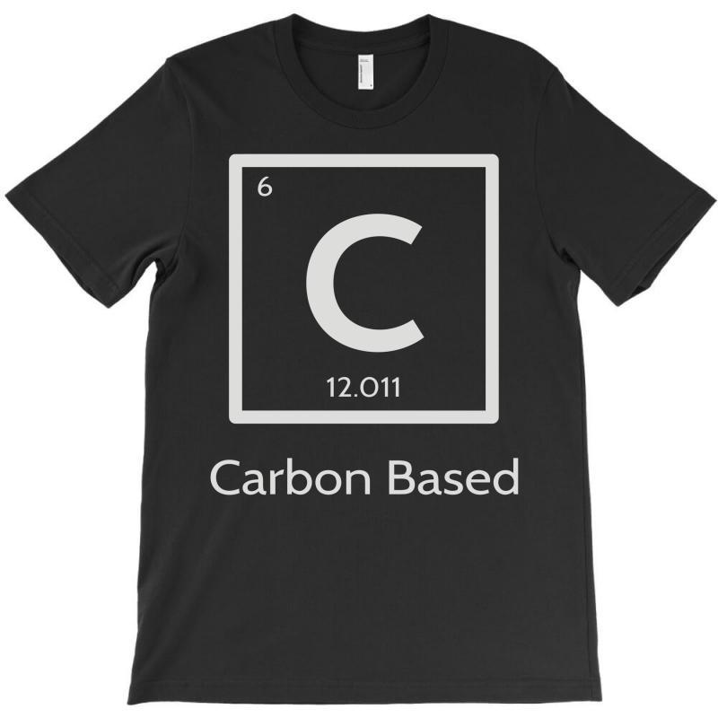 Carbon Based Organism T-shirt | Artistshot