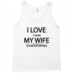 I Love It When My Wife Lets Me Play Softball Tank Top | Artistshot