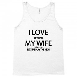 I Love It When My Wife Lets Me Play The Xbox Tank Top | Artistshot