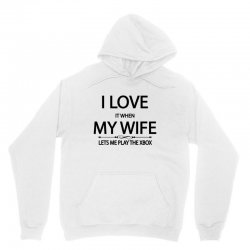 I Love It When My Wife Lets Me Play The Xbox Unisex Hoodie | Artistshot
