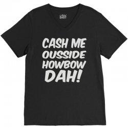 cash me ousside howbow dah V-Neck Tee | Artistshot