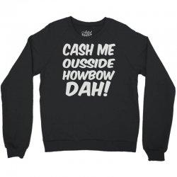 cash me ousside howbow dah Crewneck Sweatshirt | Artistshot