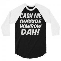 cash me ousside howbow dah 3/4 Sleeve Shirt | Artistshot
