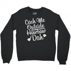 cash me outside how bow dah Crewneck Sweatshirt | Artistshot