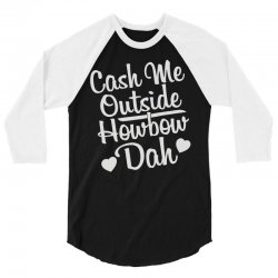 cash me outside how bow dah 3/4 Sleeve Shirt | Artistshot