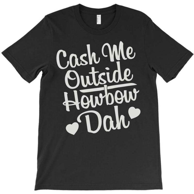 Cash Me Outside How Bow Dah T-shirt | Artistshot