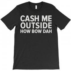 cash me outside T-Shirt   Artistshot