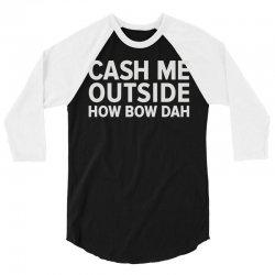 cash me outside 3/4 Sleeve Shirt   Artistshot
