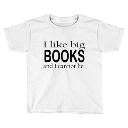 I Loke Big Books And I Cannot Toddler T-shirt Designed By Suryanaagus