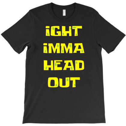 Ight Imma Head Out T-shirt Designed By I One Simple Store