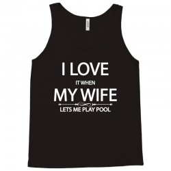 I Love It When My Wife Lets Me Play Pool Tank Top | Artistshot