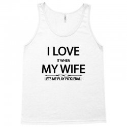 I Love It When My Wife Lets Me Play Pickleball Tank Top | Artistshot