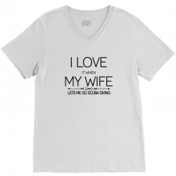 I Love It When My Wife Lets Me Go Scuba Diving V-Neck Tee | Artistshot