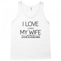 I Love It When My Wife Lets Me Go Scuba Diving Tank Top | Artistshot