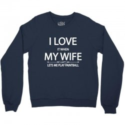 I Love It When My Wife Lets Me Play Paintboll Crewneck Sweatshirt   Artistshot